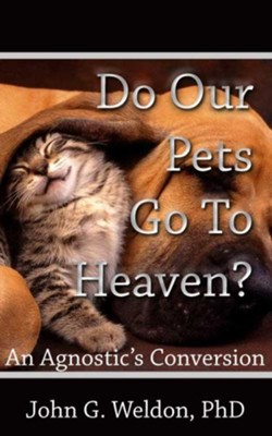 Do Our Pets Go to Heaven? - eBook  -     By: John Weldon