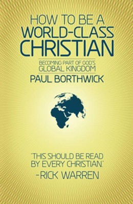 How To Be A World-Class Christian: Becoming Part of God's Global Kingdom / Revised - eBook  -     By: Dr. Paul Borthwick, Rick Warren