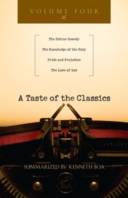 A Taste of the Classics: The Divine Comedy, The Knowledge of the Holy, Pride and Prejudice & The Love of God - eBook  -     By: Kenneth Boa