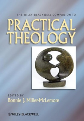 The Wiley-Blackwell Companion to Practical Theology - eBook  -     Edited By: Bonnie J. Miller-McLemore     By: Bonnie J. Miller-McLemore(Ed.)