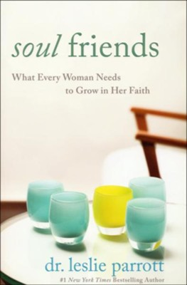 Soul Friends: What Every Woman Needs to Grow in Her Faith  -     By: Leslie Parrott