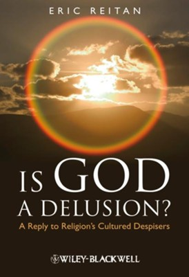 Is God A Delusion: A Reply to Religion's Cultured Despisers - eBook  -     By: Eric Reitan