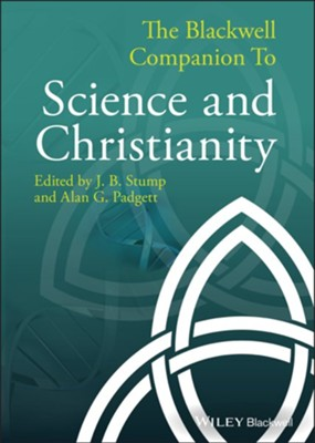 The Blackwell Companion to Science and Christianity - eBook  -     Edited By: J.B. Stump, Alan G. Padgett     By: J.B. Stump(Ed.) & Alan G. Padgett(Ed.)
