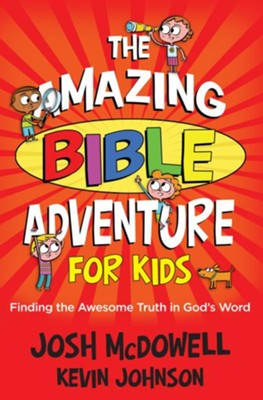 Amazing Bible Adventure for Kids, The: Finding the Awesome Truth in God's Word - eBook  -     By: Josh McDowell, Kevin Johnson