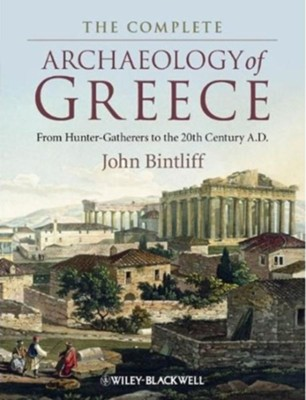 The Complete Archaeology of Greece: From Hunter-Gatherers to the 20th Century A.D. - eBook  -     By: John Bintliff