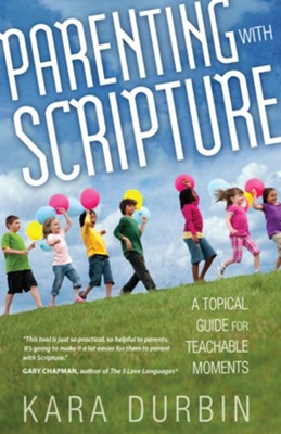 Parenting with Scripture: A Topical Guide for Teachable Moments - eBook  -     By: Kara Durbin