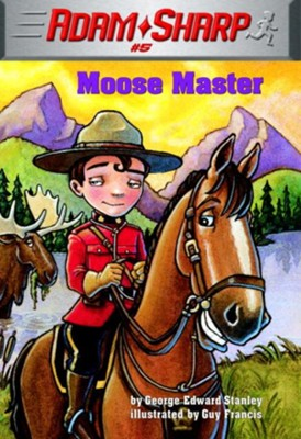 Adam Sharp #5: Moose Master - eBook  -     By: George Edward Stanley     Illustrated By: Guy Franci