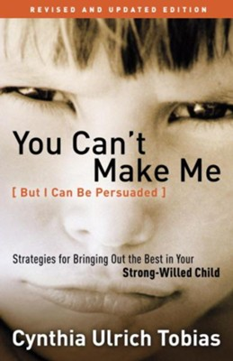 You Can't Make Me (But I Can Be Persuaded), Revised and Updated Edition: Strategies for Bringing Out the Best in Your Strong-Willed Child - eBook  -     By: Cynthia Ulrich Tobias