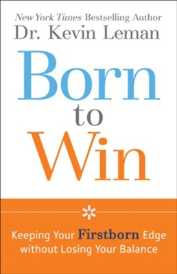 Born to Win: Keeping Your Firstborn Edge without Losing Your Balance - eBook  -     By: Dr. Kevin Leman