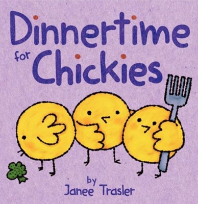 Dinnertime for Chickies  -     By: Janee Trasler     Illustrated By: Janee Trasler