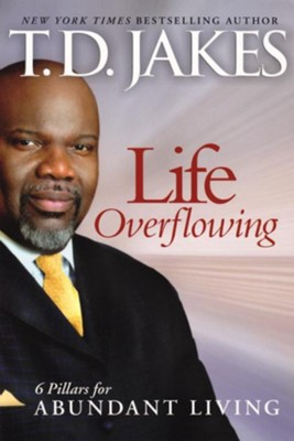 Life Overflowing, 6-in-1: 6 Pillars for Abundant Living - eBook  -     By: T.D. Jakes