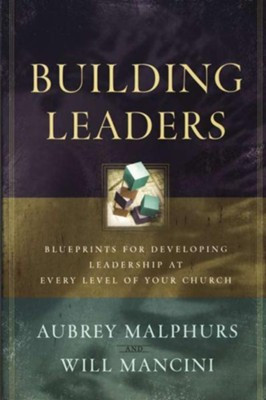 Building Leaders: Blueprints for Developing Leadership at Every Level of Your Church - eBook  -     By: Aubrey Malphurs, Will Mancini