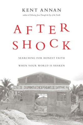 After Shock: Searching for Honest Faith When Your World Is Shaken - eBook  -     By: Kent Annan