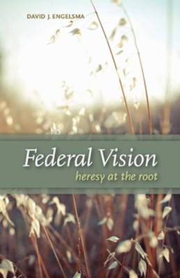 Federal Vision: Heresy at the Root - eBook  -     By: David J. Engelsma