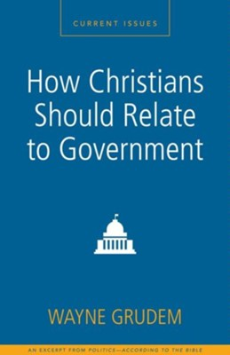 How Christians Should Relate to Government: A Zondervan Digital Short - eBook  -     By: Zondervan