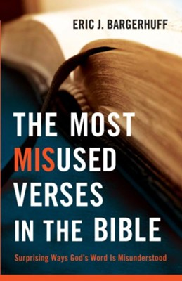 Most Misused Verses in the Bible, The: Surprising Ways God's Word Is Misunderstood - eBook  -     By: Eric J. Bargerhuff Ph.D.