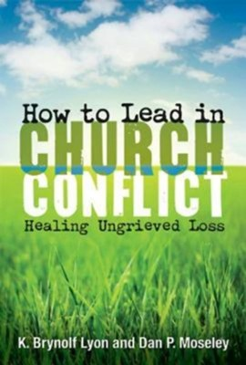 How to Lead in Church Conflict: Healing Ungrieved Loss - eBook  -     By: K. Brynolf Lyon, Dan P. Moseley