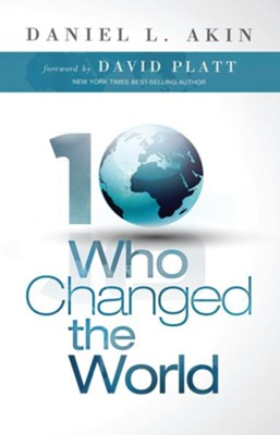 Ten Who Changed the World - eBook  -     By: Daniel L. Akin