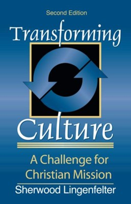 Transforming Culture: A Challenge for Christian Mission - eBook  -     By: Sherwood G. Lingenfelter