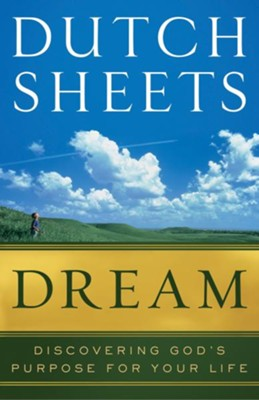 Dream: Discovering God's Purpose for Your Life - eBook  -     By: Dutch Sheets