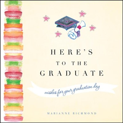 Here's to the Graduate  -     By: Marianne Richmond