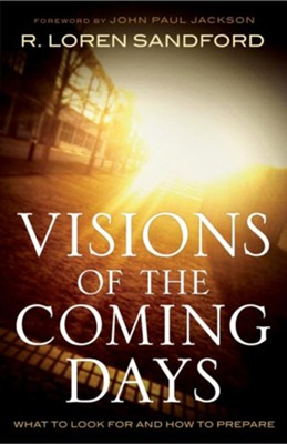 Visions of the Coming Days: What to Look For and How to Prepare - eBook  -     By: R. Loren Sandford