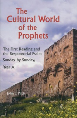The Cultural World of the Prophets: The First Reading and Reponsorial Psalm-Year A  -     By: John J. Pilch