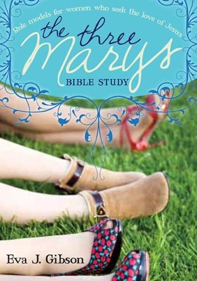 The Three Marys: Role Models for Women Who Seek the Love of Jesus - eBook  -     By: Eva Gibson