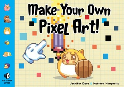 Make Your Own Pixel Art: Create Graphics for Games, Animations, and More!  -     By: Jennifer Dawe, Matthew Humphries