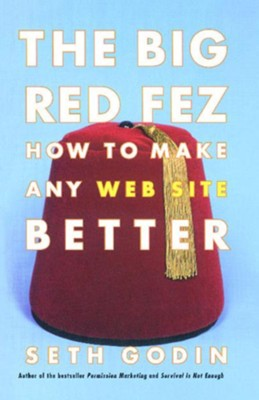 Big Red Fez: How To Make Any Web Site Better  -     By: Seth Godin