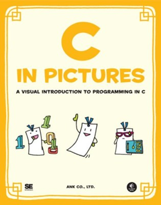 C in Pictures: A Visual Introduction to Programming in C  -     By: Ank Co. Ltd.