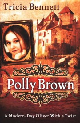Polly Brown: A Modern-Day Oliver With a Twist - eBook  -     By: Tricia Bennett