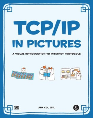 TCP/IP in Pictures: A Visual Introduction to Internet Protocols  -     By: Ank Co. Ltd.