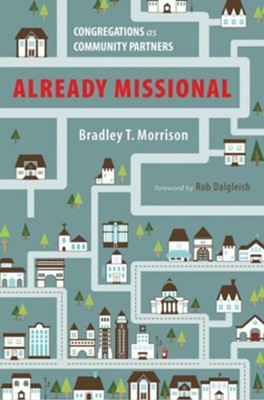 Already Missional: Congregations as Community Partners  -     By: Bradley T. Morrison
