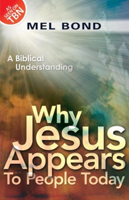 Why Jesus Appears to People Today: A Biblical Understanding - eBook  -     By: Mel Bond