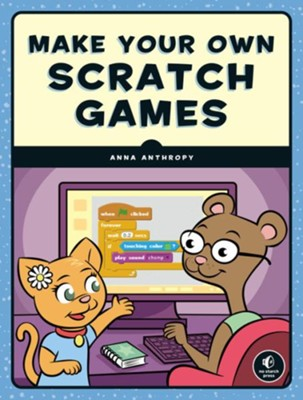 Make Your Own Scratch Games!  -     By: Anna Anthropy