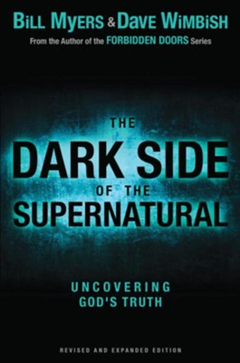 The Dark Side of the Supernatural, Revised and Expanded Edition: What Is of God and What Isn't / Enlarged - eBook  -     By: Bill Myers, David Wimbish