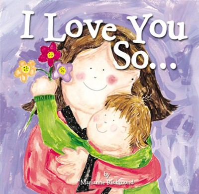 I Love You So...  -     By: Marianne Richmond