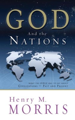 God and the Nations: What the Bible has to say about Civilizations - Past and Present - eBook  -     By: Henry M. Morris