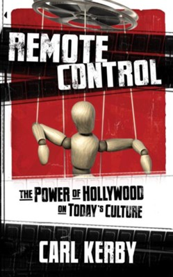 Remote Control: The Power of Hollywood on Today's Culture - eBook  -     By: Carl Kerby