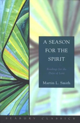 A Season For The Spirit: Readings for the Days of Lent  -     By: Martin Smith