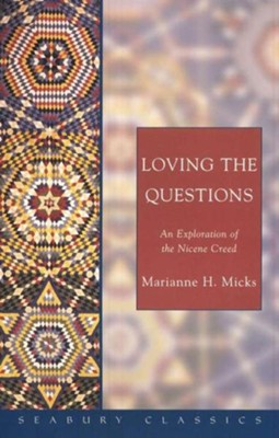 Loving the Question: An Exploration of the Nicene Creed   -     By: Marianne H. Micks