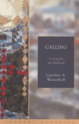 Calling: A Song for the Baptized  -     By: Caroline A. Westerhoff
