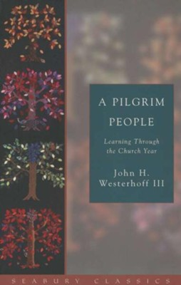 A Pilgrim People: Learning through the Church Year   -     By: John H. Westerhoff