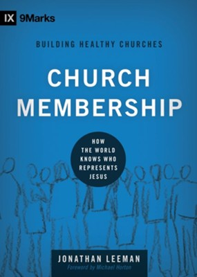 Church Membership: How the World Knows Who Represents Jesus - eBook  -     By: Jonathan Leeman, Michael S. Horton