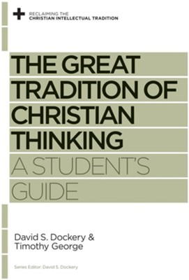 The Great Tradition of Christian Thinking: A Student's Guide - eBook  -     By: David S. Dockery, Timothy George, David S. Dockery
