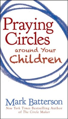 Praying Circles around Your Children - eBook  -     By: Mark Batterson