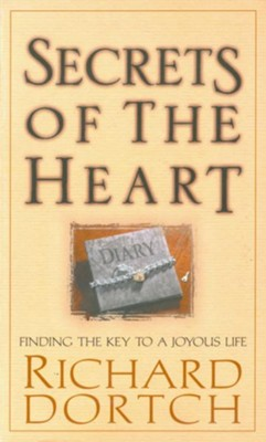 Secrets of the Heart: Finding the Key to a Joyous Life - eBook  -     By: Richard Dortch