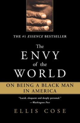 Envy of the World: On Being a Black Man in America  -     By: Ellis Cose