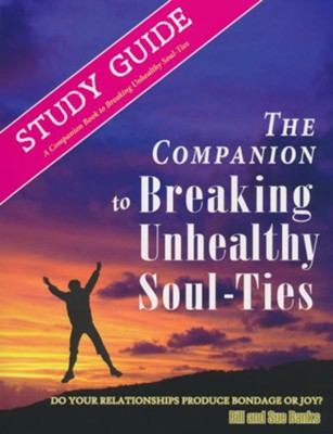 The Companion to Breaking Unhealthy Soul-Ties: Do Your Relationships Produce Bondage or Joy? - Study Guide  -     Edited By: Stephen Banks     By: Bill Banks, Susan Banks